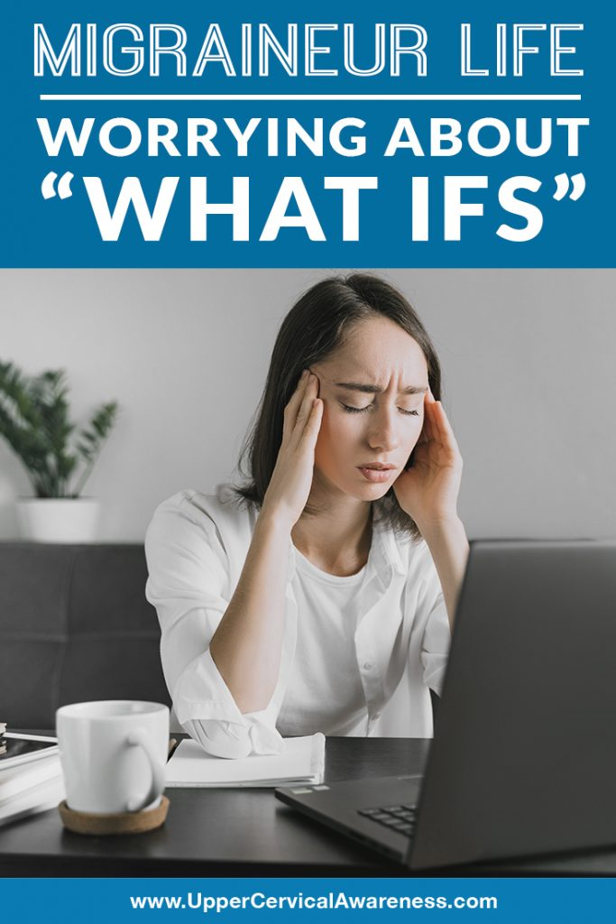 migraineur-life-worrying-about-what-ifs-Migraines